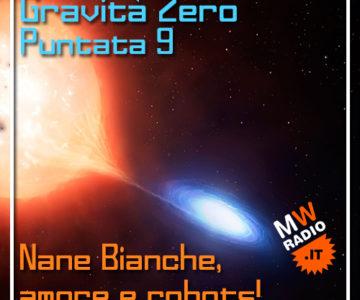 Gravità Zero 06.05.2019 – Nane Bianche, amore e robots!