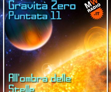 Gravità Zero 03.06.2019 – All'ombra delle stelle