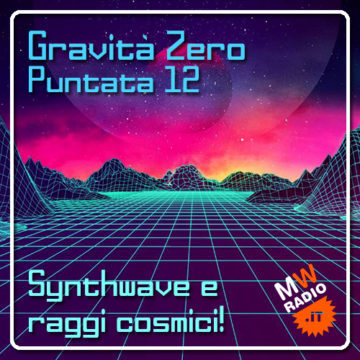 Gravità Zero 17.06.2019 – Synthwave e raggi cosmici!