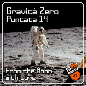 Gravità Zero 15.07.2019 – From the Moon With Love