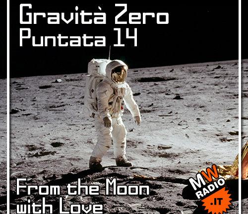 Gravità Zero 15.07.2019 – From the Moon With Love